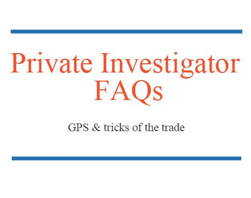 Private Investigators FAQ: Everything You Wanted To Know